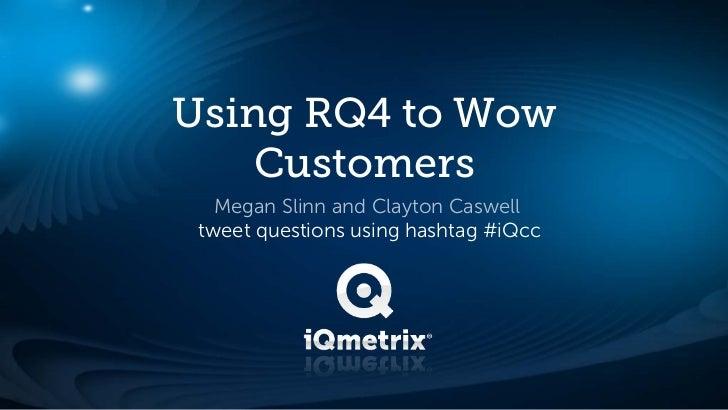 Using RQ4 to Wow    Customers   Megan Slinn and Clayton Caswell tweet questions using hashtag #iQcc