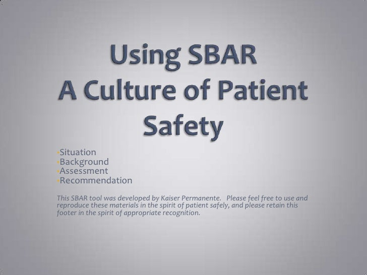 Using SBAR A Culture of Patient Safety<br /><ul><li>Situation