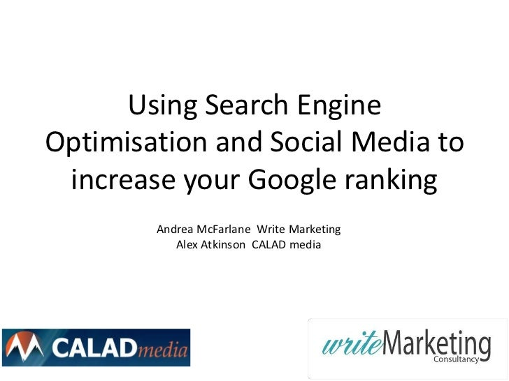 Using Search EngineOptimisation and Social Media to increase your Google ranking        Andrea McFarlane Write Marketing  ...