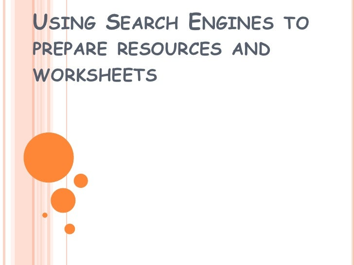 USING SEARCH ENGINES    TOPREPARE RESOURCES ANDWORKSHEETS