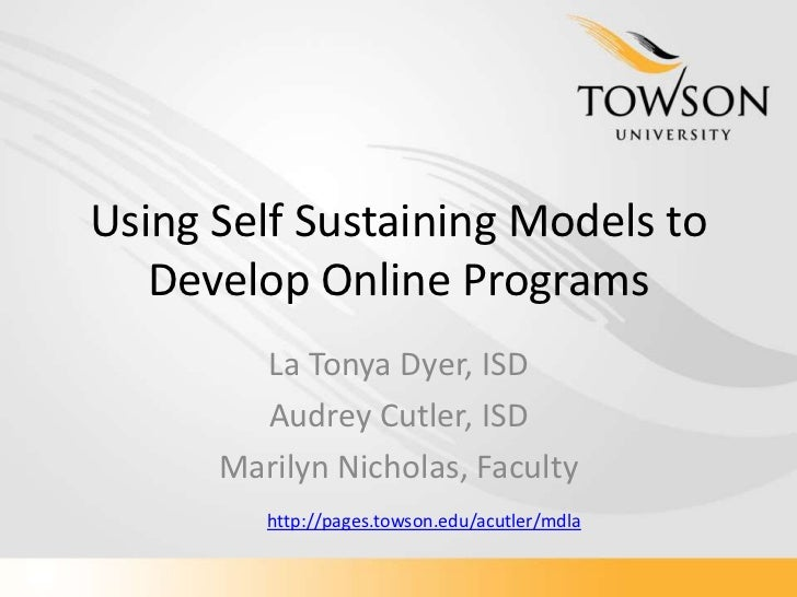 Using Self Sustaining Models to Develop Online Programs <br />La Tonya Dyer, ISD<br />Audrey Cutler, ISD<br />Marilyn Nich...