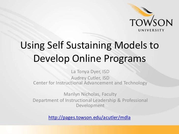 Using Self Sustaining Models to Develop Online Programs <br />La Tonya Dyer, ISD<br />Audrey Cutler, ISDCenter for Instruc...