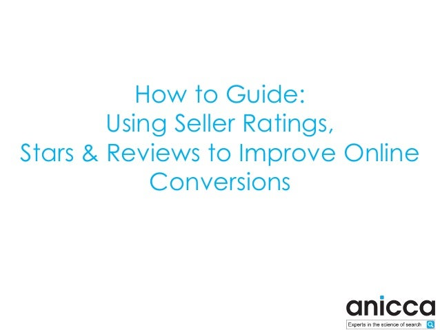 How to Guide: Using seller ratings, stars & reviews to improve online conversions   final edit