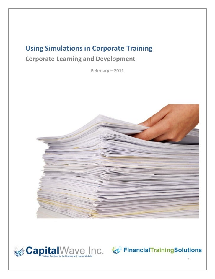 Using Simulations in Corporate Training Corporate Learning and Development                        February – 2011       ...