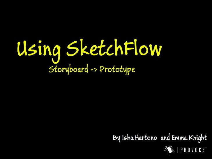 Using SketchFlow<br />By Isha & Emma – from Provoke<br />