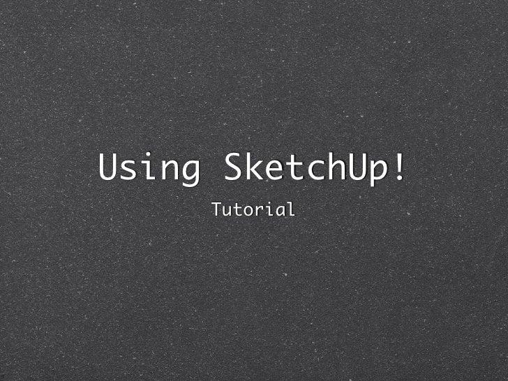 Using SketchUp!      Tutorial