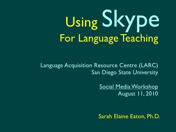 Using         Skype        For Language Teaching  Language Acquisition Resource Centre (LARC)                     San Dieg...