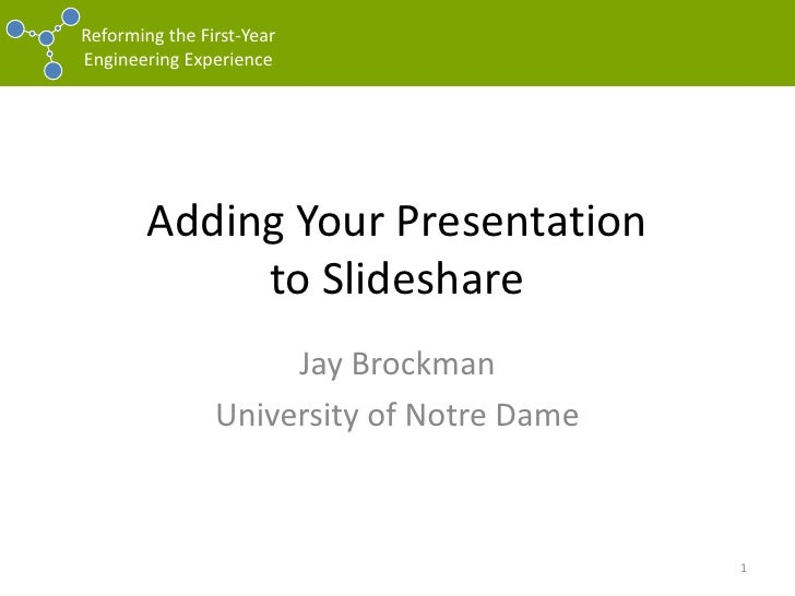 Adding Your Presentationto Slideshare<br />Jay Brockman<br />University of Notre Dame<br />1<br />