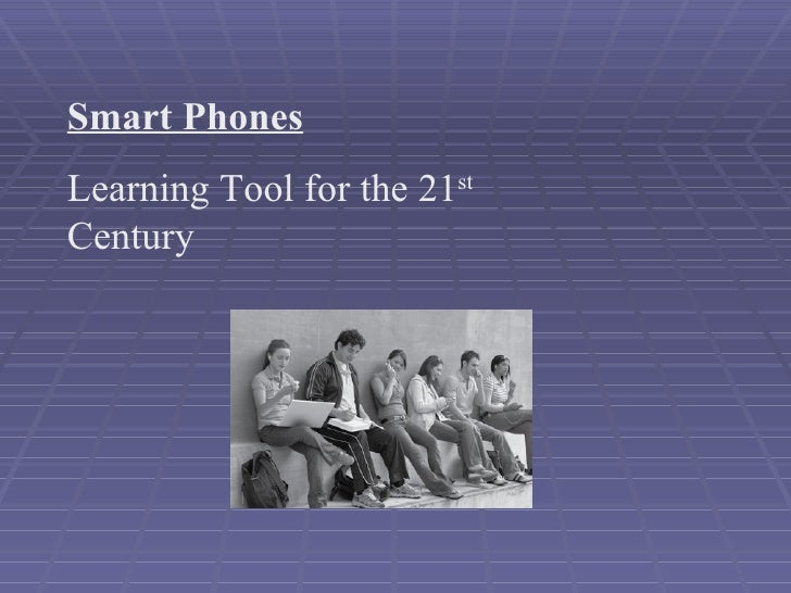 Smart Phones   Learning Tool for the 21 st  Century