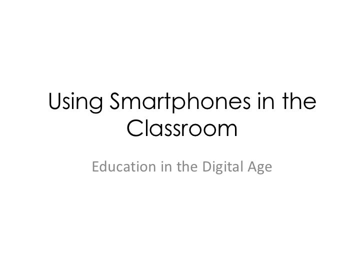 Using Smartphones in the       Classroom   Education in the Digital Age