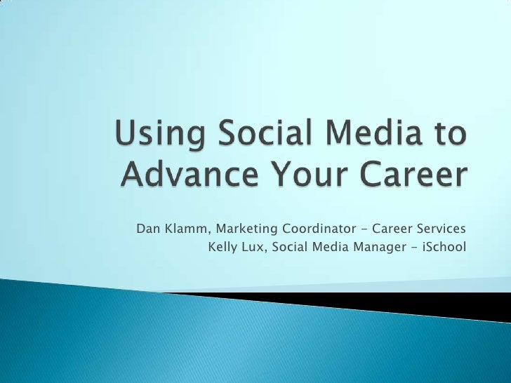 Using Social Media to Advance Your Career<br />Dan Klamm, Marketing Coordinator - Career Services<br />Kelly Lux, Social M...