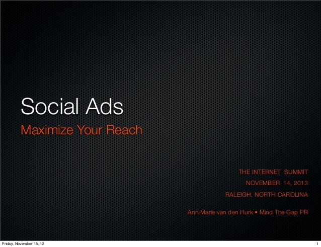 Social Ads Maximize Your Reach THE INTERNET SUMMIT NOVEMBER 14, 2013 RALEIGH, NORTH CAROLINA Ann Marie van den Hurk • Mind...