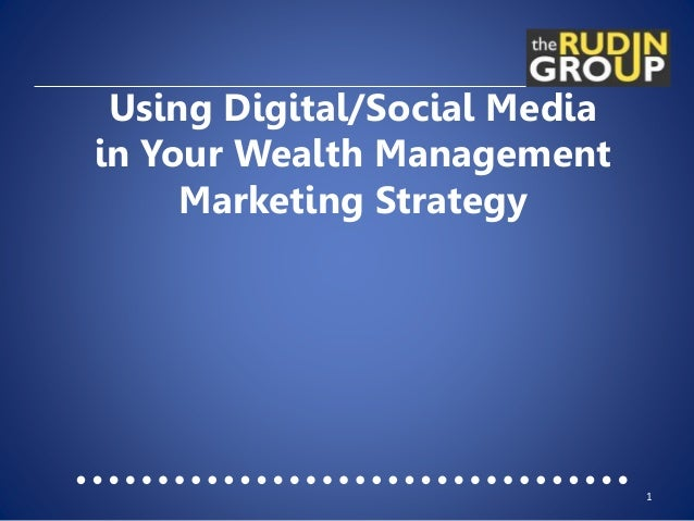 Using Digital/Social Media in Your Wealth Management Marketing Strategy 1