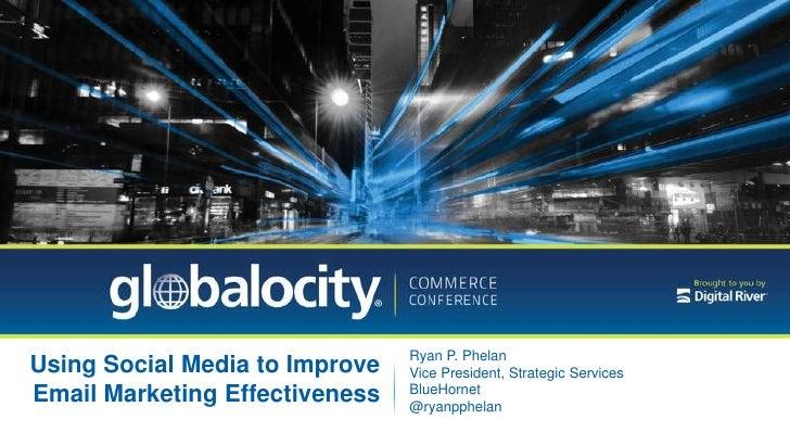 Ryan P. PhelanUsing Social Media to Improve   Vice President, Strategic Services                                BlueHornet...