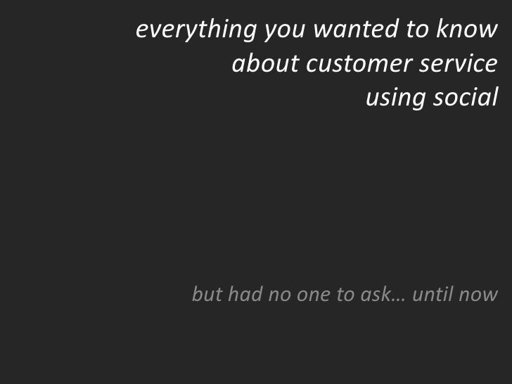everything you wanted to know        about customer service                   using social    but had no one to ask… until...