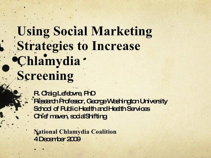 R. Craig Lefebvre: Using Social Marketing Strategies To Increase Chlamydia Screening