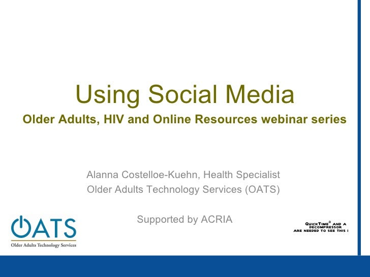 Using Social Media Older Adults, HIV and Online Resources webinar series Alanna Costelloe-Kuehn, Health Specialist  Older ...