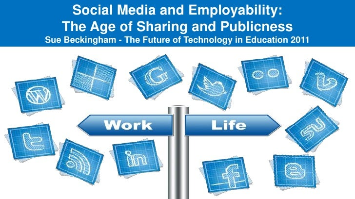 Social Media and Employability: The Age of Sharing and PublicnessSue Beckingham - The Future of Technology in Education 20...