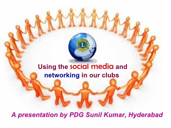 Using the social media and        networking in our clubsA presentation by PDG Sunil Kumar, Hyderabad