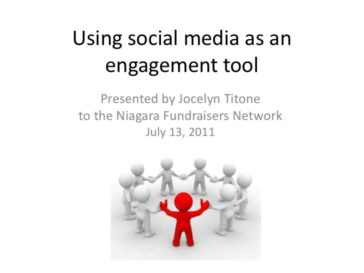 Using social media as an engagement tool<br />Presented by Jocelyn Titoneto the Niagara Fundraisers NetworkJuly 13, 2011<b...