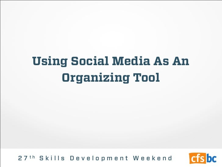 Using Social Media As An        Organizing Tool2 7 th S k i l l s D e v e l o p m e n t W e e k e n d