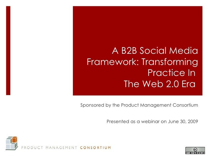 A B2B Social Media   Framework: Transforming                Practice In         The Web 2.0 Era  Sponsored by the Product ...