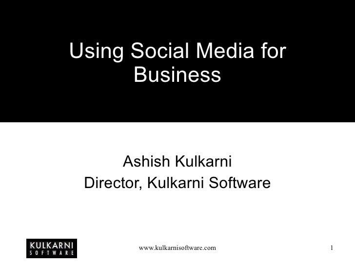Using Social Media for Business Ashish Kulkarni Director, Kulkarni Software
