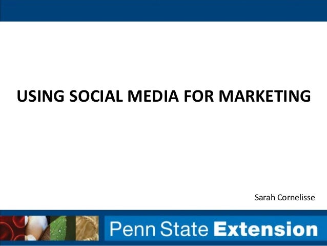 USING SOCIAL MEDIA FOR MARKETING                         Sarah Cornelisse