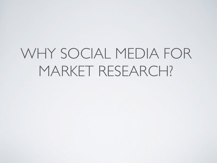 WHY SOCIAL MEDIA FOR MARKET RESEARCH?
