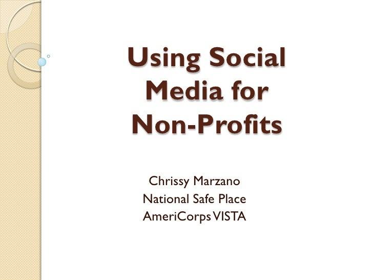 Using Social  Media for Non-Profits   Chrissy Marzano  National Safe Place  AmeriCorps VISTA