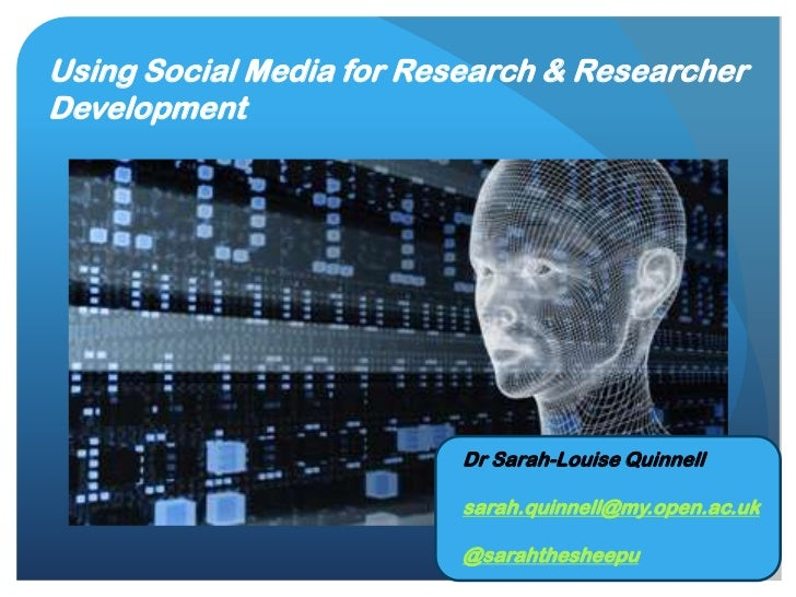 Using Social Media for Research & ResearcherDevelopment                             Dr Sarah-Louise Quinnell              ...