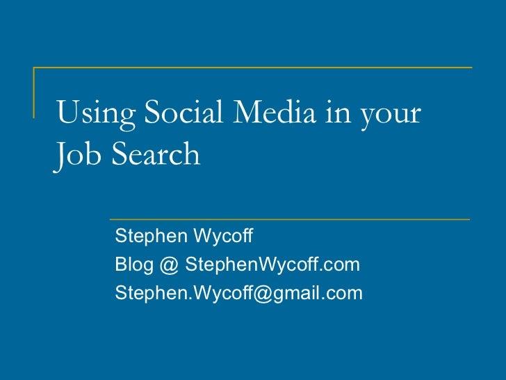 Using Social Media in your Job Search Stephen Wycoff Blog @ StephenWycoff.com [email_address]