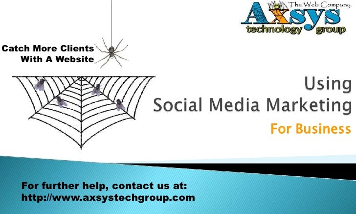 UsingSocial Media Marketing<br />For Business<br />For further help, contact us at:<br />http://www.axsystechgroup.com<br />