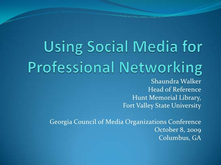 Using Social Media for Professional Networking<br />Shaundra Walker<br />Head of Reference<br />Hunt Memorial Library, <br...