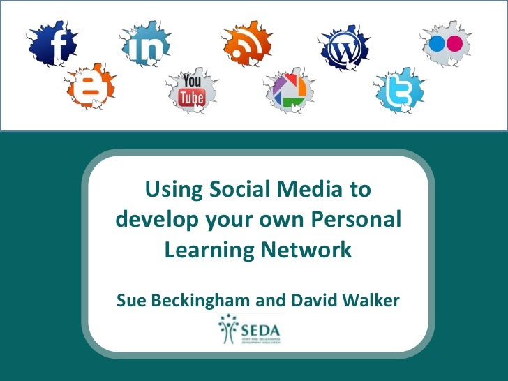 Using Social Media todevelop your own Personal    Learning NetworkSue Beckingham and David Walker