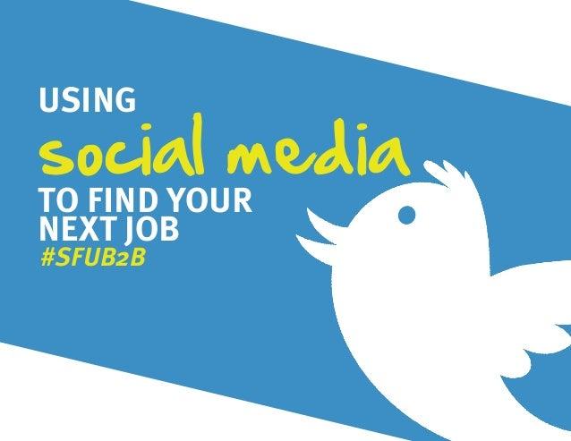 USINGsocial mediaTO FIND YOURNEXT JOB#SFUB2B