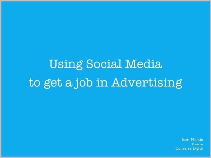 Using Social Mediato get a job in Advertising                            Tom Martin                                  Found...