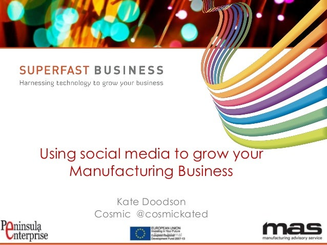 Serco Internal Using social media to grow your Manufacturing Business Kate Doodson Cosmic @cosmickated