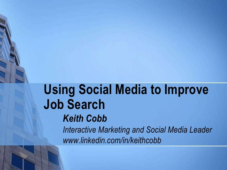 Using Social Media to Improve Job Search<br />Keith Cobb<br />Interactive Marketing and Social Media Leader<br />www.linke...