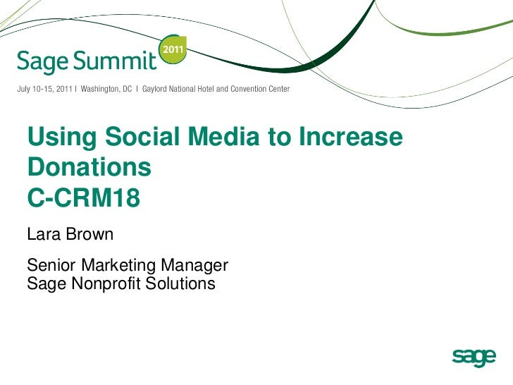 Using Social Media to IncreaseDonationsC-CRM18Lara BrownSenior Marketing ManagerSage Nonprofit Solutions