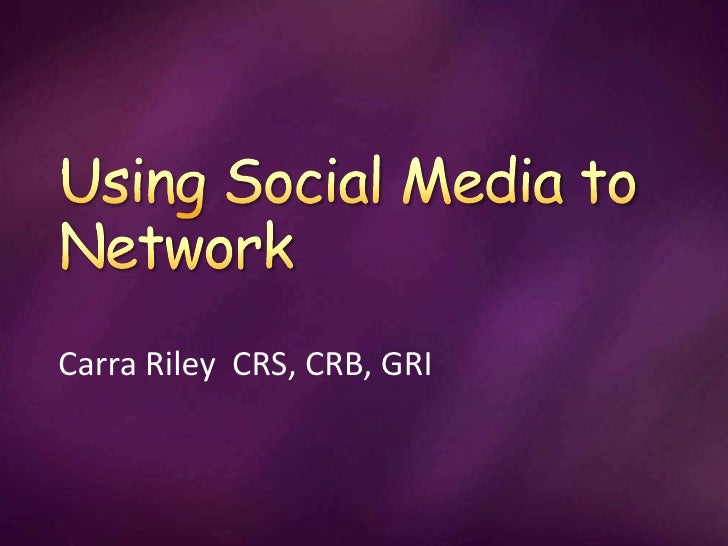 Using Social Media to Network<br />Carra Riley  CRS, CRB, GRI<br />