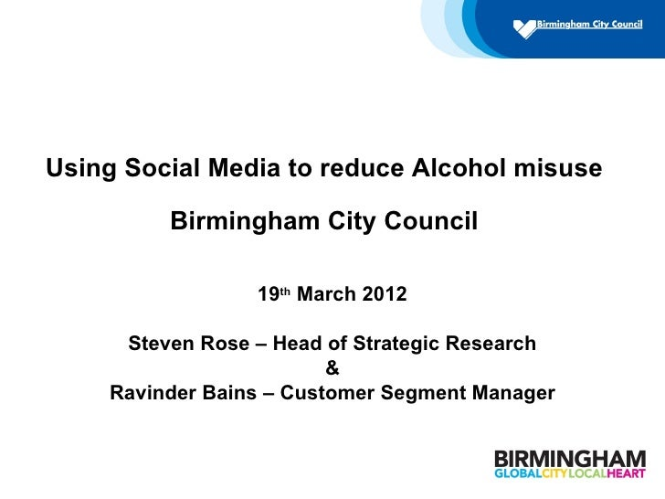 Using Social Media to reduce Alcohol misuse         Birmingham City Council                 19th March 2012     Steven Ros...