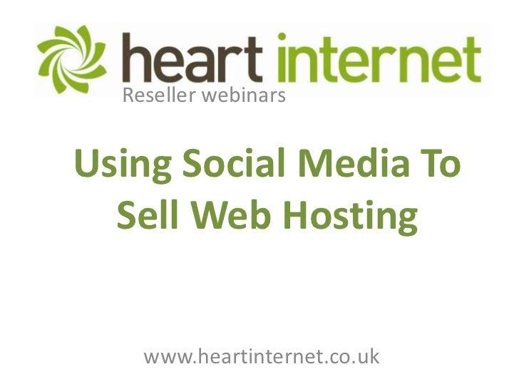 Reseller webinars<br />Using Social Media To Sell Web Hosting<br />www.heartinternet.co.uk<br />