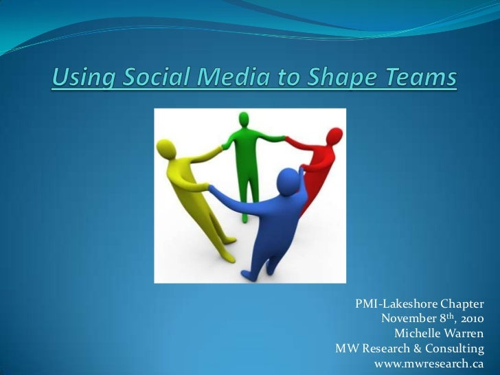 Using Social Media to Shape Teams<br />PMI-Lakeshore Chapter<br />November 8th, 2010<br />Michelle Warren<br />MW Research...