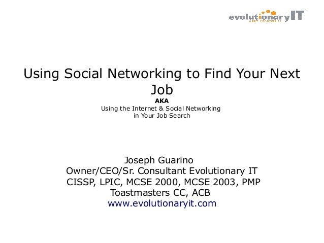 Using Social Networking to Find Your Next Job AKA Using the Internet & Social Networking in Your Job Search  Joseph Guarin...