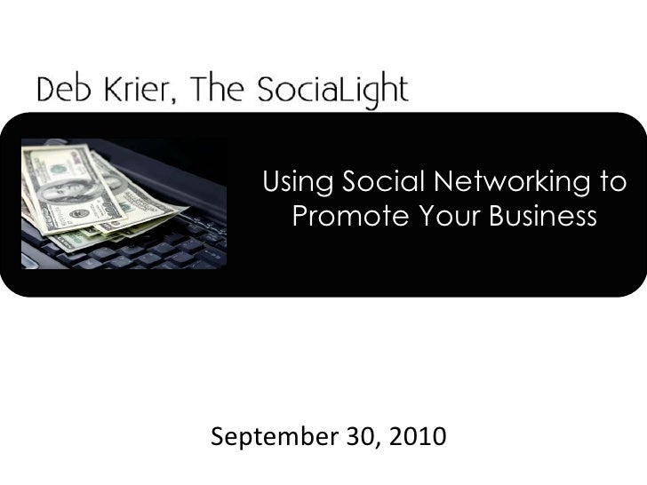 Using Social Networking to Promote Your Business<br />September 30, 2010<br />