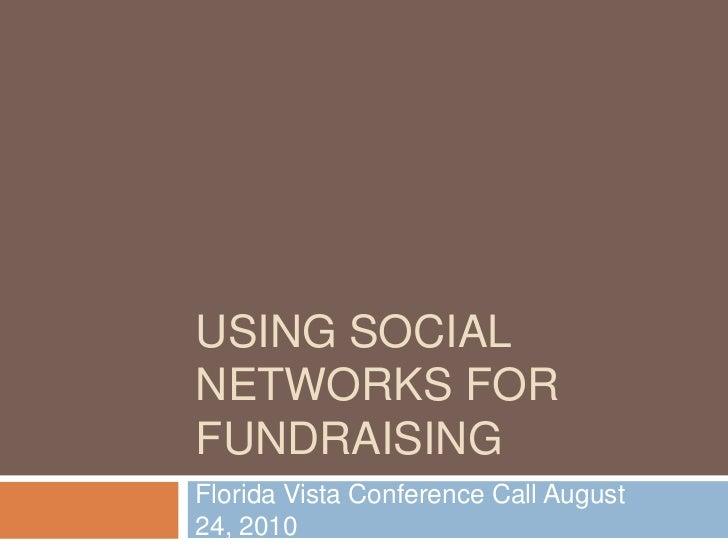USING SOCIALNETWORKS FORFUNDRAISINGFlorida Vista Conference Call August24, 2010