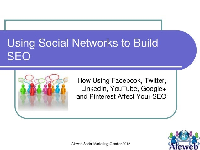 Using Social Networks to BuildSEO              How Using Facebook, Twitter,               LinkedIn, YouTube, Google+      ...