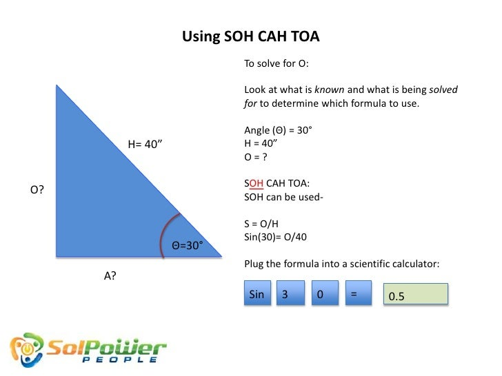 Using SOH CAH TOA                           To solve for O:                           Look at what is known and what is be...