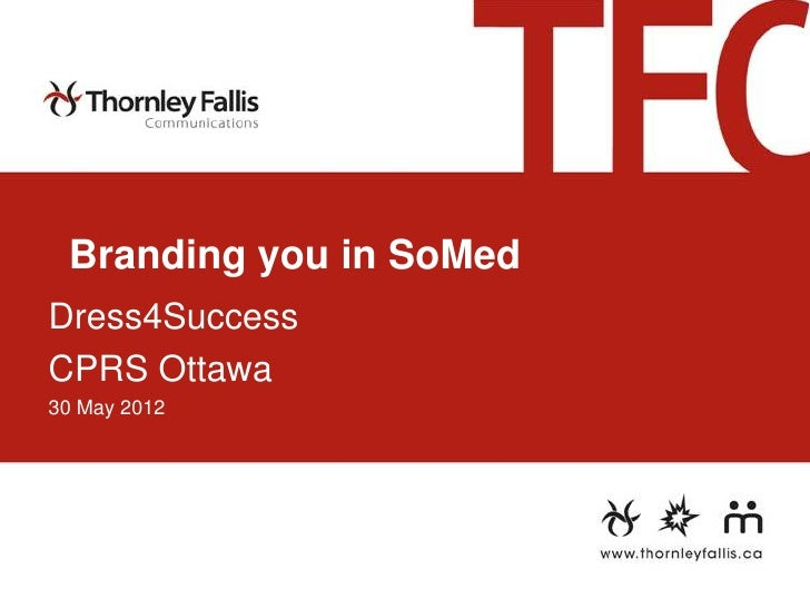 Branding you in SoMedDress4SuccessCPRS Ottawa30 May 2012